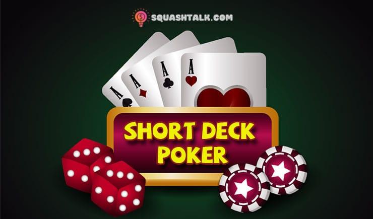 Khám phá cách chơi Short Deck Poker cơ bản tại nhà cái hiện nay