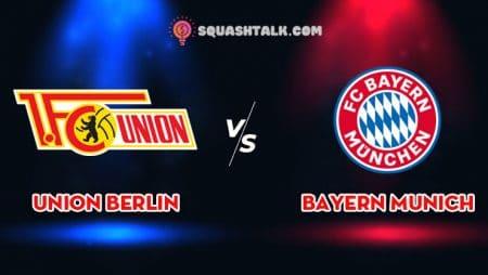 Soi kèo tỷ số trận Union Berlin vs Bayern Munich, 23h00 – 17/05