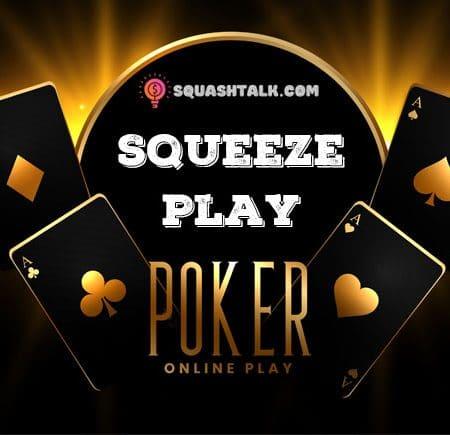 Squeeze Play bài Poker là gì? Làm sao Squeeze Play hiệu quả?