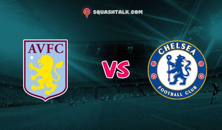 Soi kèo tỷ số nhà cái trận Aston Villa vs Chelsea, 22h15 – 21/06
