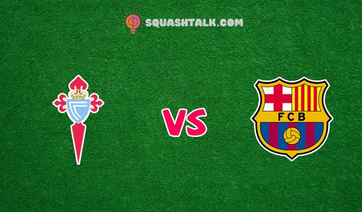 Soi kèo bóng đá trận Celta Vigo vs Barcelona, 22h00 – 27/06
