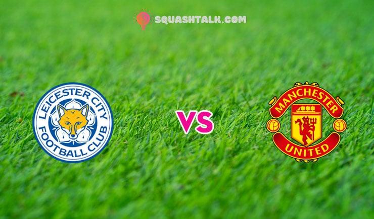 Soi kèo trận Leicester City vs Manchester United, 22h00 – 26/07