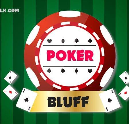 Tìm hiểu Bluff trong Poker là gì? Các chiến thuật Bluff cơ bản
