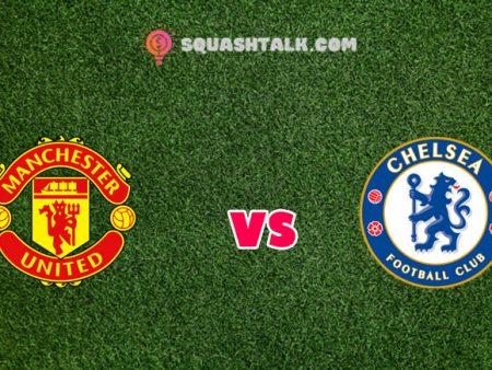 Nhận định kèo trận Manchester United vs Chelsea, 23h30 – 24/10