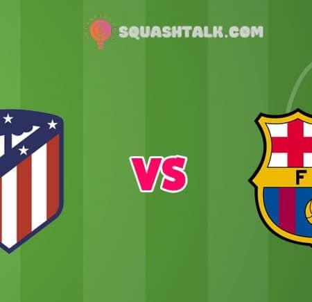 Soi kèo FB88 trận Atletico Madrid vs Barcelona, 03h00 – 22/11