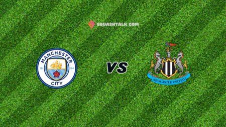 Nhận định bóng đá trận Manchester City vs Newcastle, 03h00 – 27/12