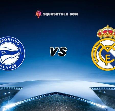 Nhận định tỷ số bóng đá trận Alaves vs Real Madrid, 03h00 – 24/01