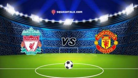 Soi kèo trận đấu Liverpool vs Manchester United, 23h30 – 17/01