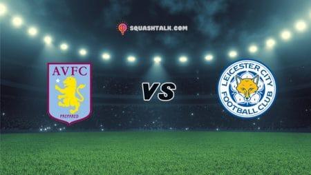 Nhận định FUN88 trận Aston Villa vs Leicester City, 21h00 – 21/02