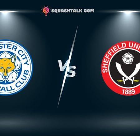 Soi kèo Dafabet trận Leicester City vs Sheffield United, 21h00 – 14/03