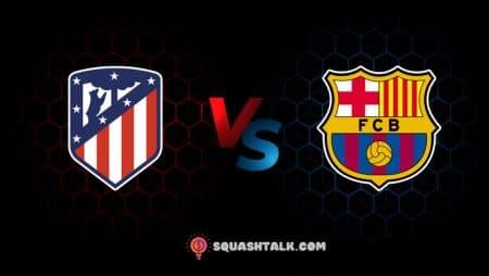 Soi kèo Atletico Madrid vs Barcelona, 02h00 – 03/10/2021